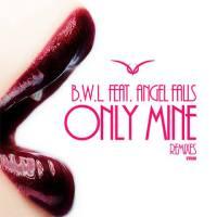 B.W.L.feat. Angel Falls - Only Mine (DreamLife Remix)