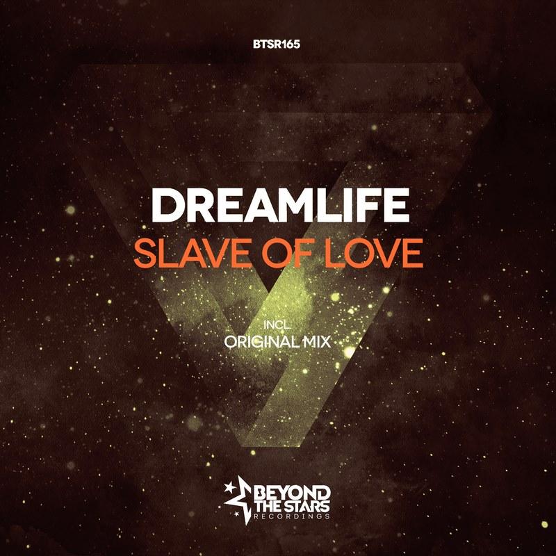 DreamLife – Slave Of Love (Original Mix)