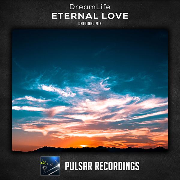 DreamLife – Eternal Love (Original Mix)