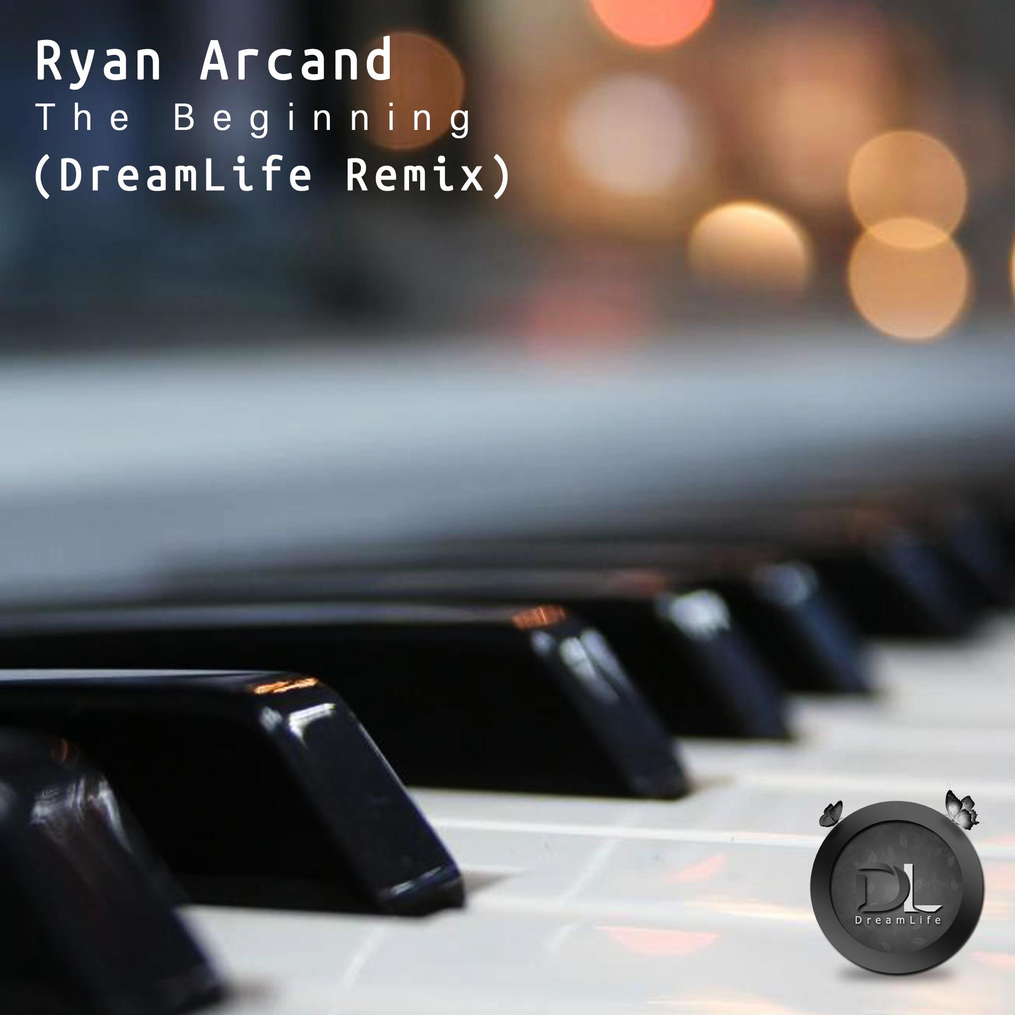 Ryan Arcand – The Beginning (DreamLife Remix)