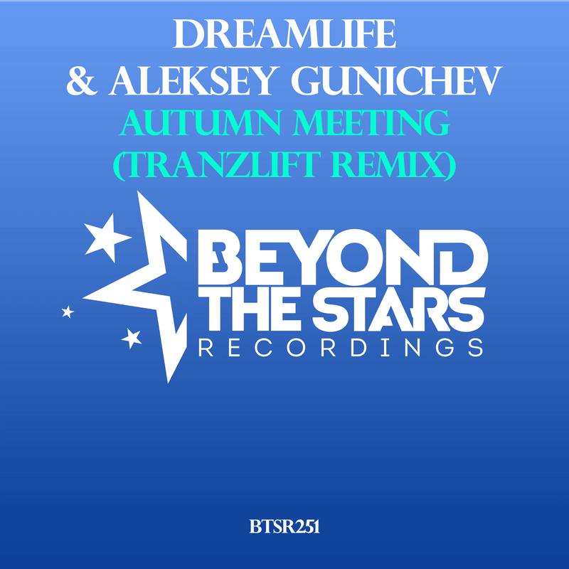 DreamLife & Aleksey Gunichev – Autumn Meeting (tranzLift Remix)