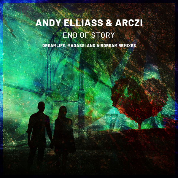 Andy Elliass & ARCZI - End Of Story (DreamLife Remix)